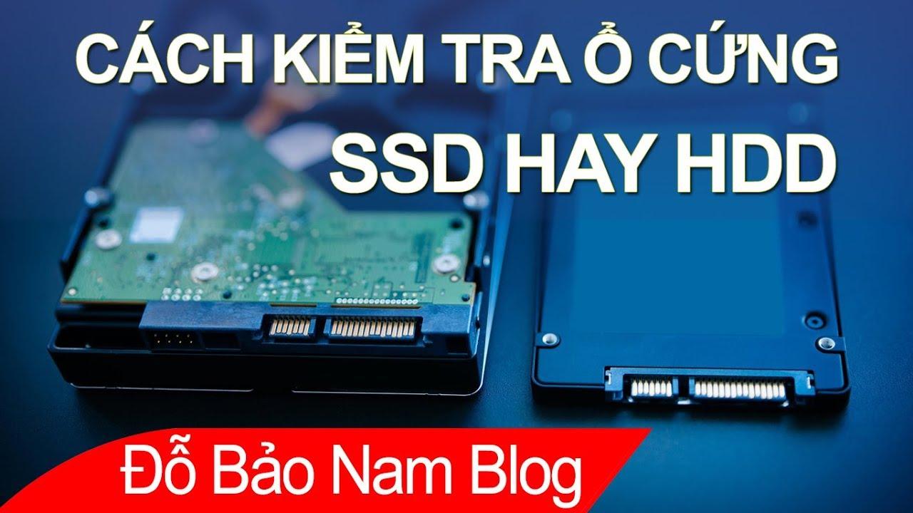 Cách kiểm tra ổ cứng SSD hay HDD cực đơn giản, không cần phần mềm