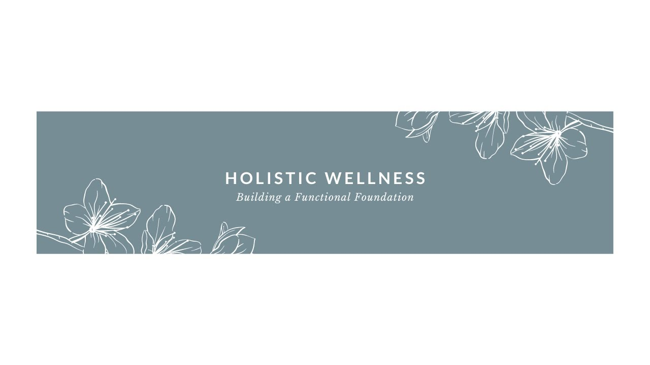 Holistic Wellness: Building a Functional Foundation