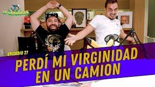 La Cotorrisa - Episodio 27 - Perdí mi virginidad en un camion