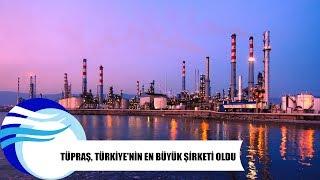 TÜPRAŞ, Türkiye'nin en büyük şirketi oldu