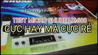 Test mic shure LX 688 cực hay cực chất cực rẻ