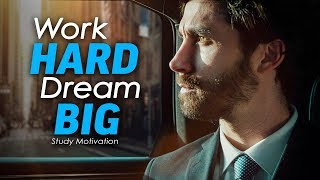 Work HARD Dream BIG - Best Motivational Video for Success & Studying