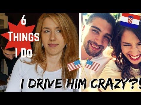 My Croatian Husband - 6 Things I Do That Drive HIM Crazy