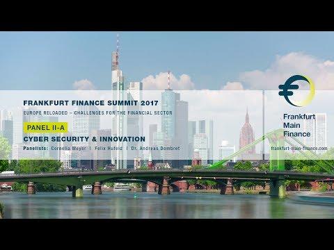 Frankfurt Finance Summit 2017 - Panel II: Cyber Security & Innovation, Part 1
