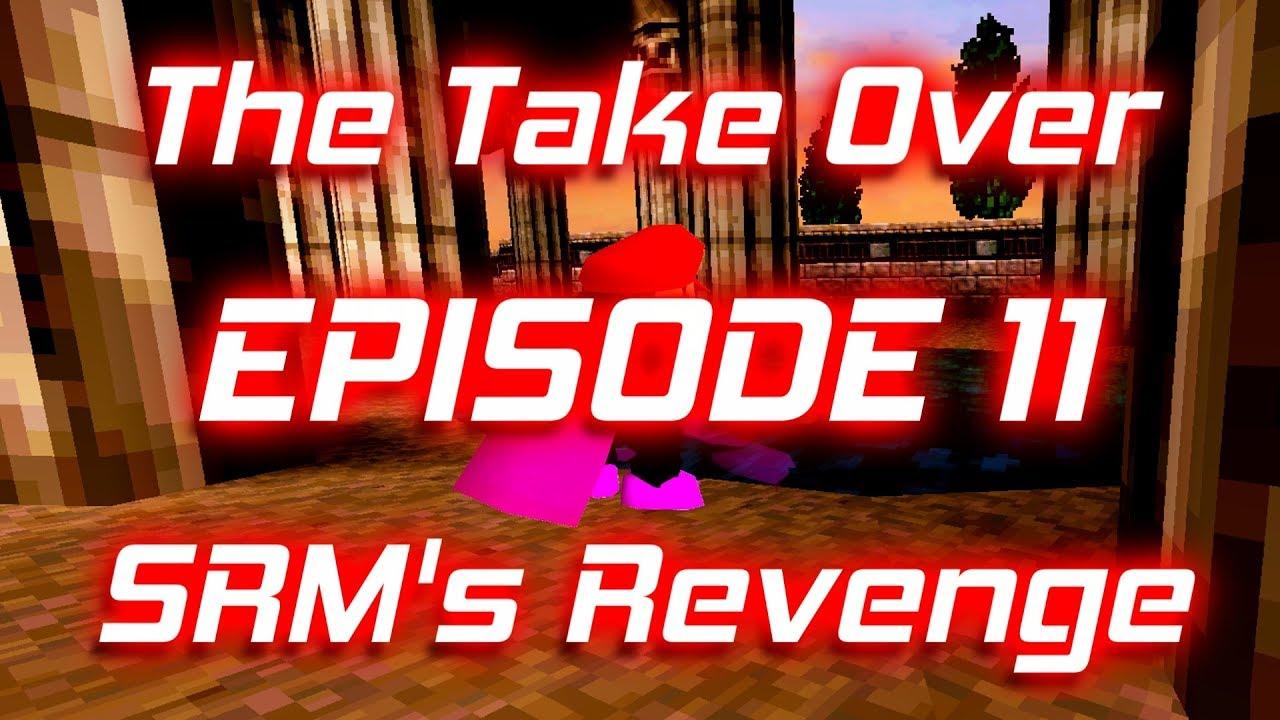The Take Over - Episode 11 - SRM's Revenge