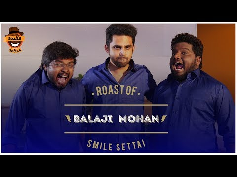 Smile Settai'na Periya Mayira ? Roast of Balaji Mohan  2  Smile Settai