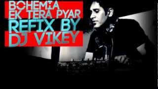 Bohemia - Ek tera pyar - Remix by Dj Vikey