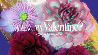 SIVIA - ARE YOU MY VALENTINE ? (Official Lyric Video)