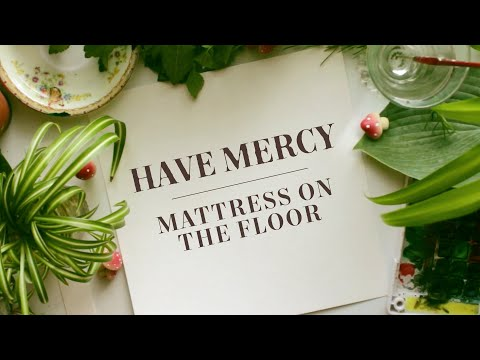 "Have Mercy - ""Mattress On The Floor"""