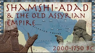 Shamshi-Adad & the Old Assyrian Empire (2000-1750 BC) // Ancient History Documentary