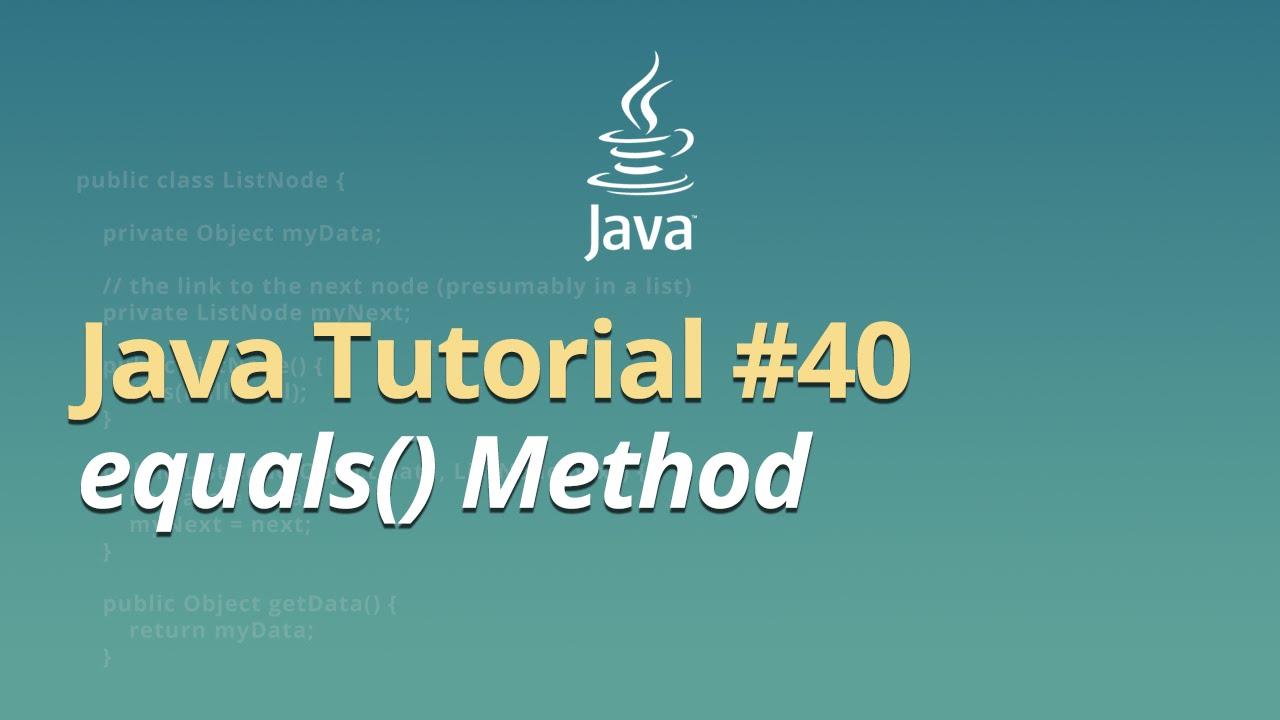 Java Tutorial - #40 - equals() Method