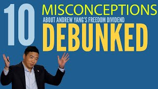 10 misconceptions about Andrew Yang's Freedom Dividend (UBI)