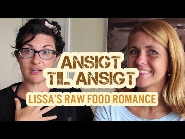 Lissa fra Raw Food Romance om ægteskaber, kost, vægt og hemmeligheder