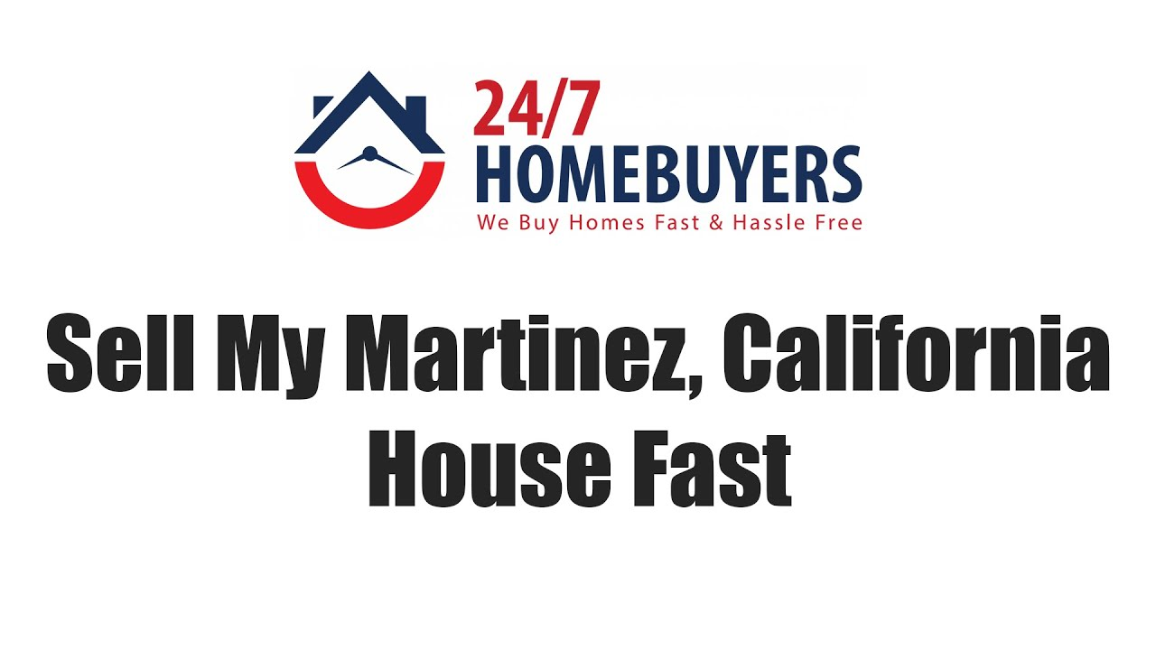 Sell My Martinez California House Fast || 247 Homebuyers
