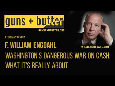 F. William Engdahl | Washington's Dangerous War On Cash: What It's Really About