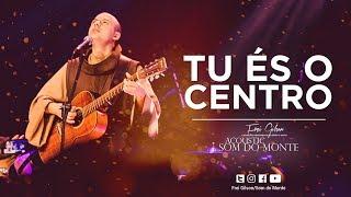 Frei Gilson   Acoustic Som do Monte   DVD - Tu És o Centro