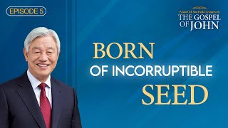 CTN - Episode 5: Born of Incorruptible Seed | Lectures on the Gospel of John