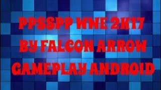 ✔ PPSSPP WWE 2K17 By FALCON ARROW GAMEPLAY ANDROID