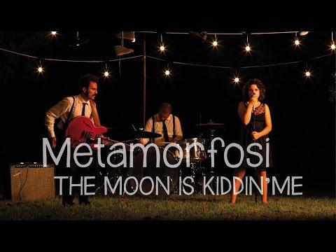 Metamorfosi - The Moon Is Kiddin' Me