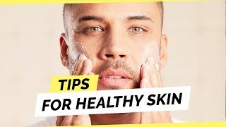 10 Skincare Tips For Men To Have Healthy Clear Skin