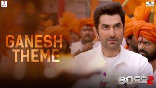 Ganesh Theme | BOSS 2 | Jeet | Baba Yadav | Savvy |