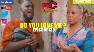 DO YOU LOVE ME (Episode 130) (PRAIZE VICTOR COMEDY)