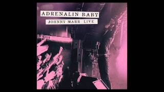 Johnny Marr - Generate Generate (Live - Adrenalin Baby)