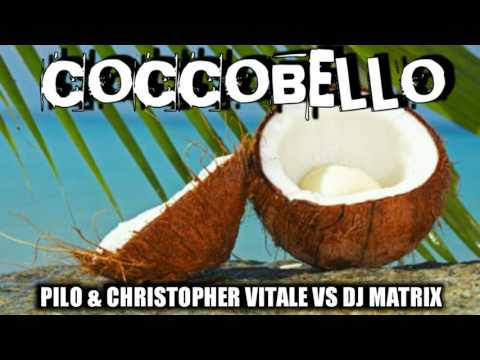 Pilo & Christopher Vitale Vs Dj Matrix - COCCOBELLO