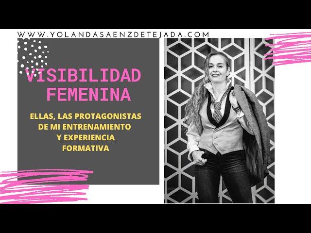 Visibilidad femenina. Experiencia formativa y entrenamiento de Yolanda Sáenz de Tejada. Ser visible.