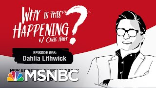 Chris Hayes Podcast With Dahlia Lithwick | Why Is This Happening? - Ep 98 | MSNBC