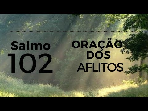 SALMO 102 - ORAÇÃO DOS AFLITOS