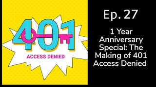 1 Year Anniversary Special: The Making of 401 Access Denied | 401 Access Denied Podcast Ep.25