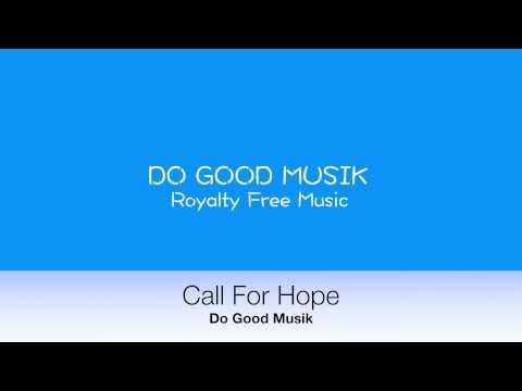 "Do Good Music ""Call For Hope"" - Inspiring Royalty Free Music"