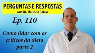 Como lidar com os críticos da sua dieta p. 2 - Perguntas e Respostas com Dr Mauricio Garcia ep 110