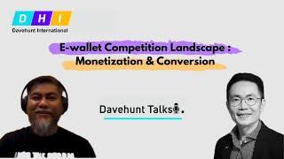 [Davehunt Talks] Ep 2 : E-wallet Competition Landscape: Monetization & Conversion