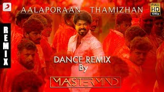 Mersal - Aalaporaan Thamizhan Tamil Dance Remix by DJ Mastermind | Vijay | A R Rahman