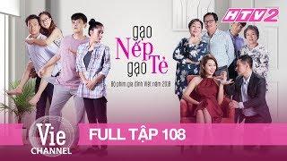 GẠO NẾP GẠO TẺ Tập 108 FULL Phim Gia Đình Việt 2018
