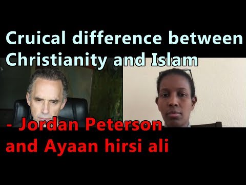 Cruical difference between Christianity and Islam - Jordan Peterson and Ayaan hirsi ali