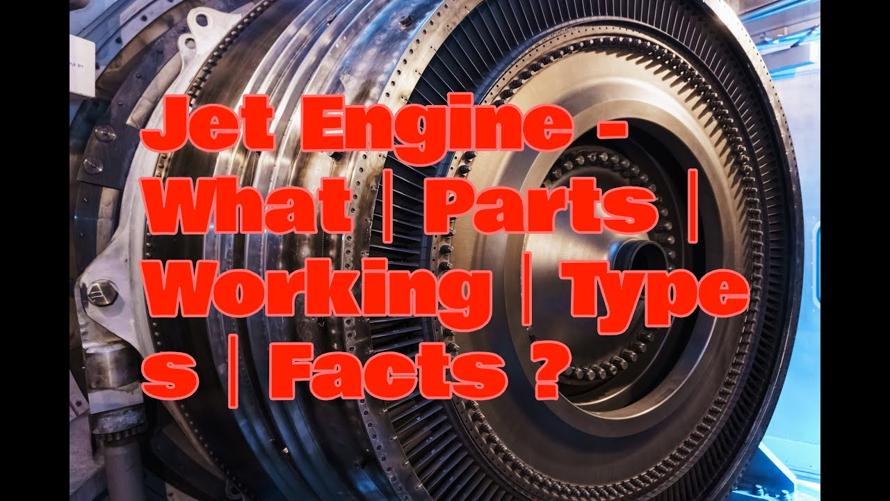 Jet Engine What|parts|working|types|facts Youtube