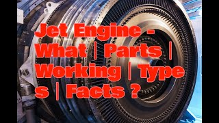 Jet Engine - What Parts Working Types Facts ?