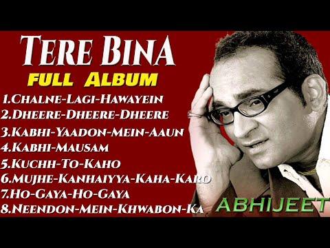 "Tere Bina Album Songs | Abhijeet  ""Tere Bina"" Album Hits - Jukebox (Full Songs)."
