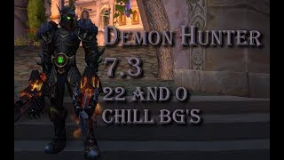 WOW [7.3] Demon Hunter chill BG's 22 and 0
