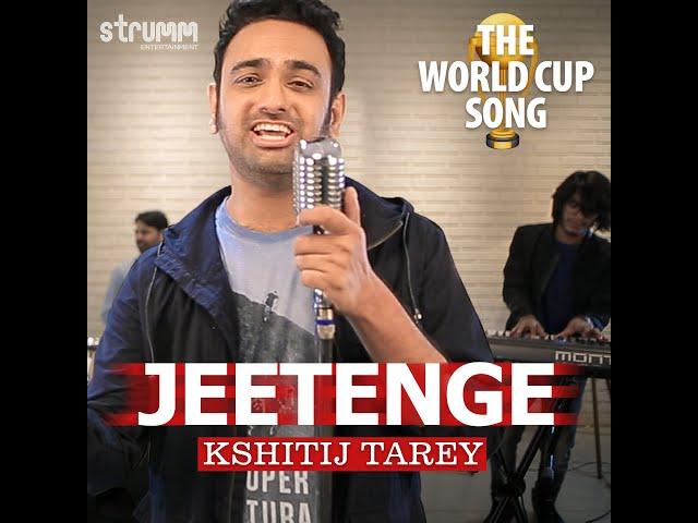 Jeetenge - The World Cup Song | Kshitij Tarey And Band | Harshit Shrivastava