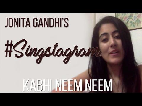 Jonita Gandhi's #Singstagram: Kabhi Neem Neem