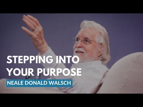 Neale Donald Walsch Reminds Us To Step Into Our Purpose