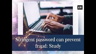 Stringent password can prevent fraud: Study - #ANI News