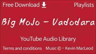 Big Mojo   Vadodara   YouTube Audio Library