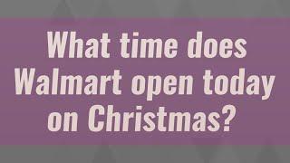 Walmart open today on christmas ...