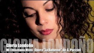 Gloria Londoño - Si, Mi chiamano, Mimi - La Bohéme