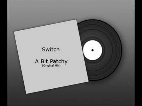 Switch - A Bit Patchy (Original Mix)